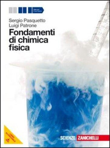 Fondamenti di chimica fisica. Volume unico. Per le Scuole superiori. Con espansione online - Sergio Pasquetto | Ericsfund.org