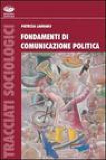 Fondamenti di comunicazione politica internazionale - Patrizia Laurano |