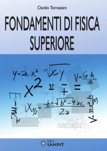 Fondamenti di fisica superiore - Danilo Tomassini |