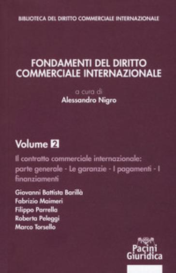 Fondamenti del diritto commerciale internazionale. 2: Parte generale: le garanzie, i pagamenti, i finanziamenti - A. Nigro   Rochesterscifianimecon.com