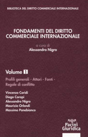 Fondamenti del diritto commerciale internazionale. 1: Profili generali, attori, fonti, regole di conflitto - A. Nigro | Jonathanterrington.com