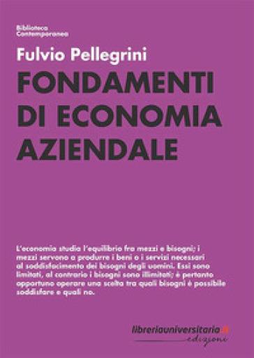 Fondamenti di economia aziendale - Fulvio Pellegrini |