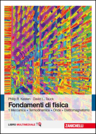 Fondamenti di fisica. Meccanica, termodinamica, onde, elettromagnetismo. Con Contenuto digitale (fornito elettronicamente). 1. - Philip R. Kesten  