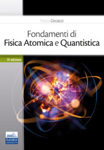 Fondamenti di fisica atomica e quantistica - Franco Ciccacci   Jonathanterrington.com