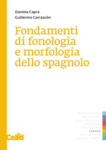 Fondamenti di fonologia e di morfologia dello spagnolo - Guillermo Carrascon | Rochesterscifianimecon.com