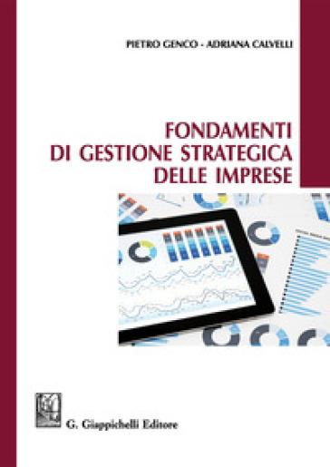 Fondamenti di gestione strategica delle imprese - Adriana Calvelli |