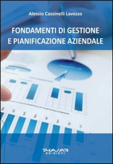 Fondamenti di gestione e pianificazione aziendale - Alessio Cassinelli Lavezzo |