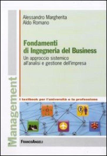 Fondamenti di ingegneria del business. Un approccio sistemico all'analisi e gestione dell'impresa - Alessandro Margherita  