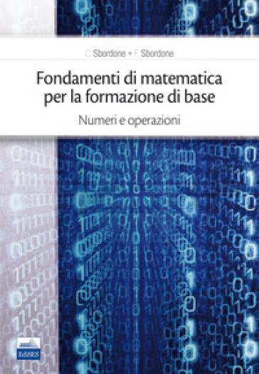 Fondamenti di matematica per la formazione di base. 1: Numeri e operazioni - Carlo Sbordone | Thecosgala.com