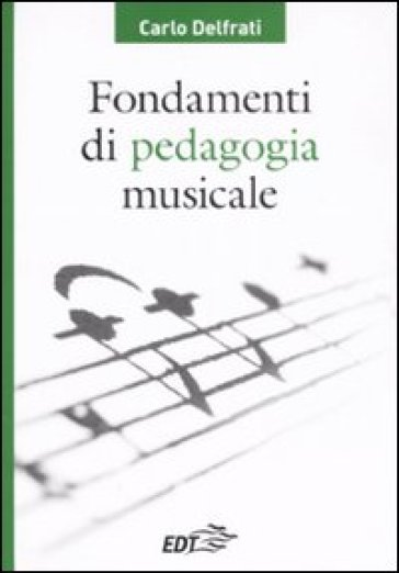 Fondamenti di pedagogia musicale - Carlo Delfrati |