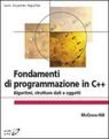 Fondamenti di programmazione in C++. Algoritmi, strutture dati e oggetti - Luis Joyanes Aguilar pdf epub