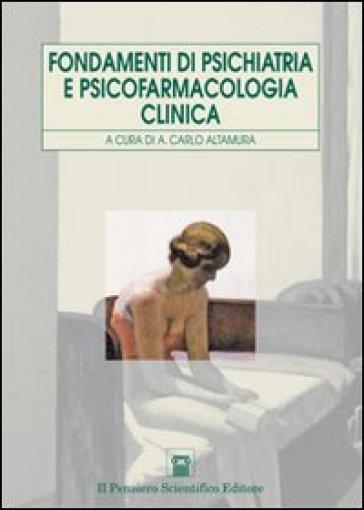 Fondamenti di psichiatria e psicofarmacologia clinica - Alfredo Carlo Altamura | Rochesterscifianimecon.com