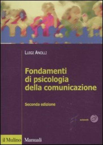 Fondamenti di psicologia della comunicazione - Luigi Anolli |