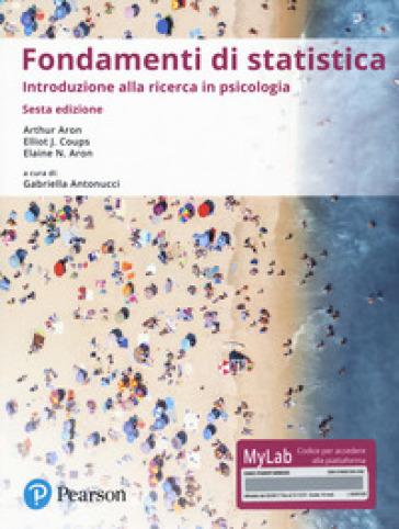 Fondamenti di statistica. Introduzione alla ricerca psicologica. Ediz. Mylab - Arthur Aron | Thecosgala.com