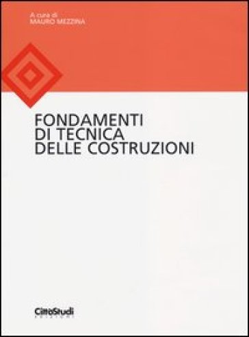 Fondamenti di tecnica delle costruzioni. Ediz. illustrata - M. Mezzina |