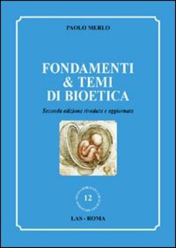 Fondamenti & temi di bioetica - Paolo Merlo | Jonathanterrington.com