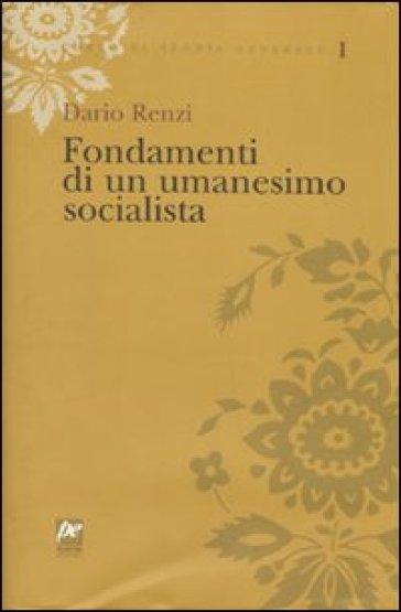 Fondamenti di un umanesimo socialista - Dario Renzi |