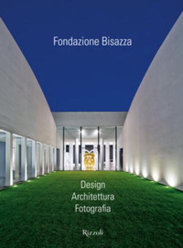 Fondazione Bisazza. Design. Architettura. Fotografia. Ediz. illustrata - Ian Phillips | Rochesterscifianimecon.com