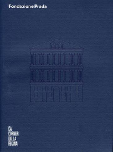 Fondazione Prada Cà Corner della regina. Ediz. inglese - Miuccia Prada |