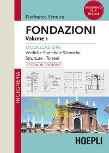 Fondazioni. 1: Modellazioni. Verifiche statiche e sismiche, strutture, terreni - Pierfranco Ventura | Ericsfund.org
