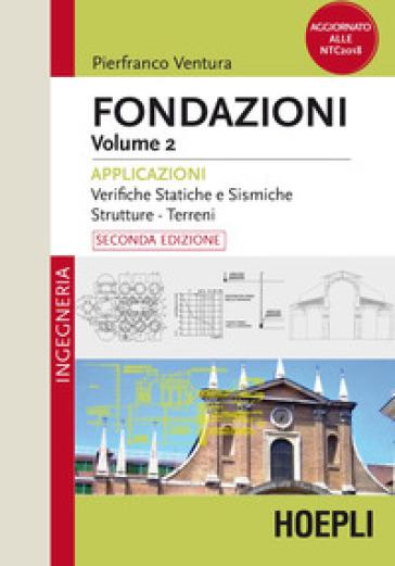 Fondazioni. 2: Applicazioni. Verifiche statiche e sismiche, strutture, terreni - Pierfranco Ventura | Jonathanterrington.com