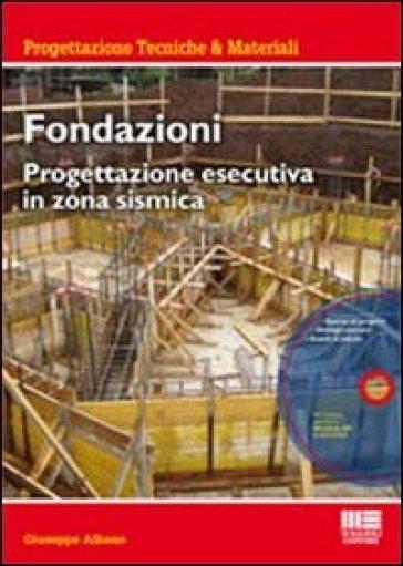 Fondazioni. Progettazione esecutiva in zona sismica. Con CD-ROM - Giuseppe Albano | Ericsfund.org