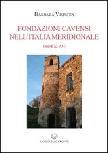 Fondazioni cavensi nell'Italia meridionale (secc. XI-XV) - Barbara Visentin  