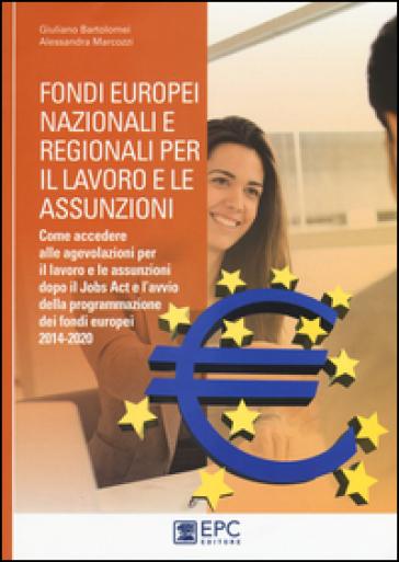 Fondi europei nazionali e regionali per il lavoro e le assunzioni. Come accedere alle agevolazioni per il lavoro e le assunzioni dopo il Jobs Act - Giuliano Bartolomei   Thecosgala.com