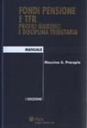 Fondi pensione e TFR. Profili giuridici e disciplina tributaria - Massimo Procopio | Rochesterscifianimecon.com