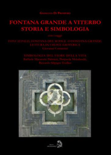 Fontana Grande a Viterbo. Storia e simbologia - Gianluca Di Prospero |