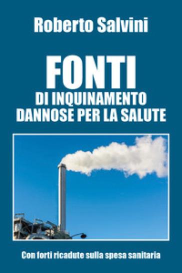 Fonti di inquinamento dannose per la salute - Roberto Salvini |