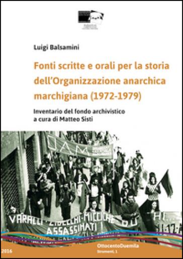 Fonti scritte e orali per la storia dell'Organizzazione anarchica marchigiana (1972-1979). Inventario del fondo archivistico - Luigi Balsamini | Kritjur.org