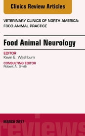 Food Animal Neurology, An Issue of Veterinary Clinics of North America: Food Animal Practice,