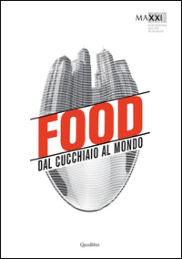 Food. Dal cucchiaio al mondo. - P. Ciorra | Thecosgala.com