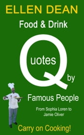Food & Drink Quotes by Famous People from Sophia Loren to Jamie Oliver. Carry on Cooking!
