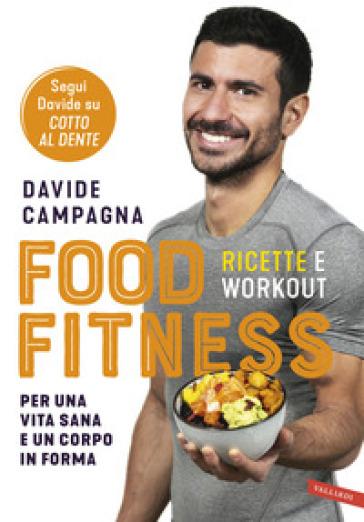 Food Fitness. Ricette e workout per una vita sana e un corpo in forma - Davide Campagna | Jonathanterrington.com