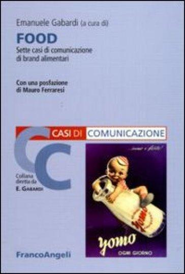 Food. Sette casi di comunicazione di brand alimentari - E. Gabardi |