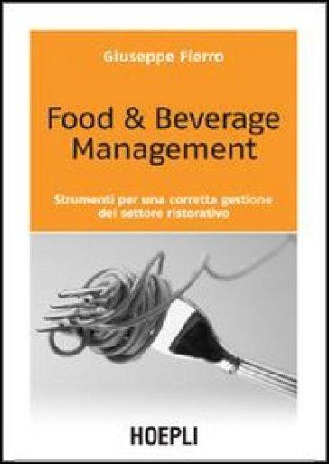 Food & beverage management. Strumenti per una corretta gestione del settore ristorativo - Giuseppe Fierro |