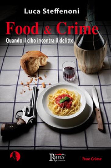 Food & crime. Quando il cibo incontra il delitto - Luca Steffenoni | Rochesterscifianimecon.com
