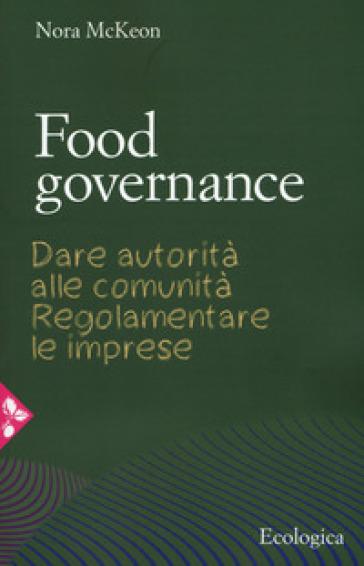 Food governance. Dare autorità alle comunità. Regolamentare le imprese - Nora McKeon   Thecosgala.com