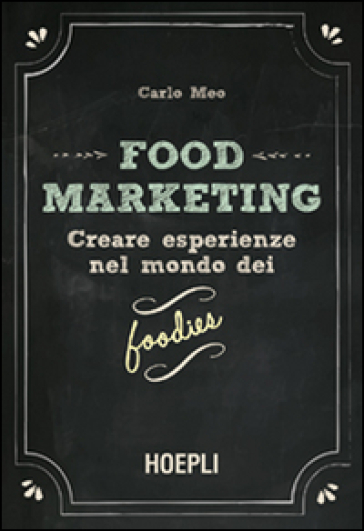 Food marketing. Creare esperienze nel mondo dei foodies
