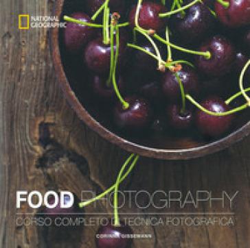 Food photography. Corso completo di tecnica fotografica. Ediz. illustrata - Corinna Gissemann | Thecosgala.com