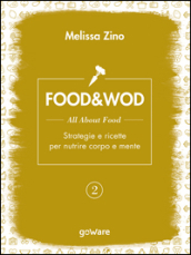 Food&Wod. 2: All about food. Strategie e ricette per nutrire corpo e mente