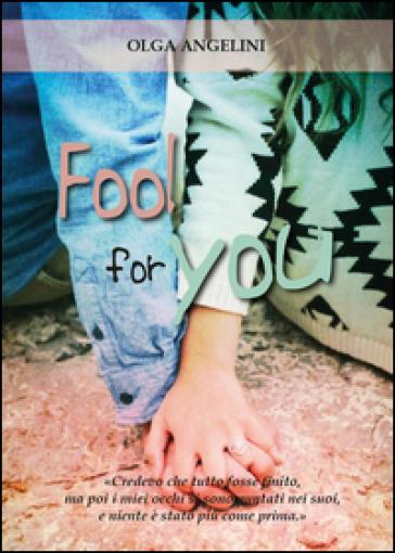 Fool for you - Olga Angelini  