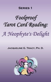 Foolproof Tarot Card Reading: A Neophyte s Delight - Series 1