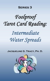Foolproof Tarot Card Reading: Intermediate Water Spreads - Series 3