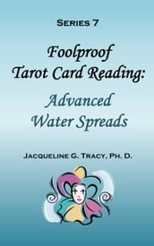 Foolproof Tarot Card Reading: Advanced Water Spreads - Series 7