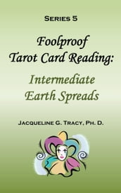 Foolproof Tarot Card Reading: Intermediate Earth Spreads - Series 5