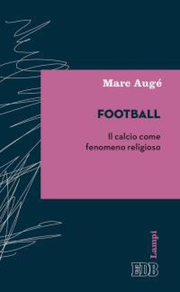 Football. Il calcio come fenomeno religioso - Marc Augé | Jonathanterrington.com
