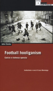 Football holiganism. Calcio e violenza operaia
